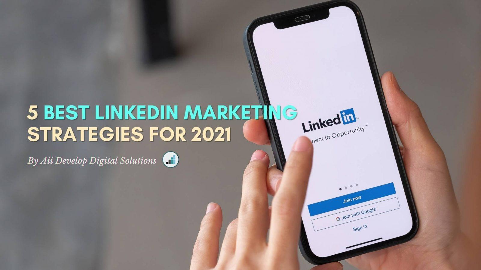 5 Best LinkedIn Marketing Strategies For 2021