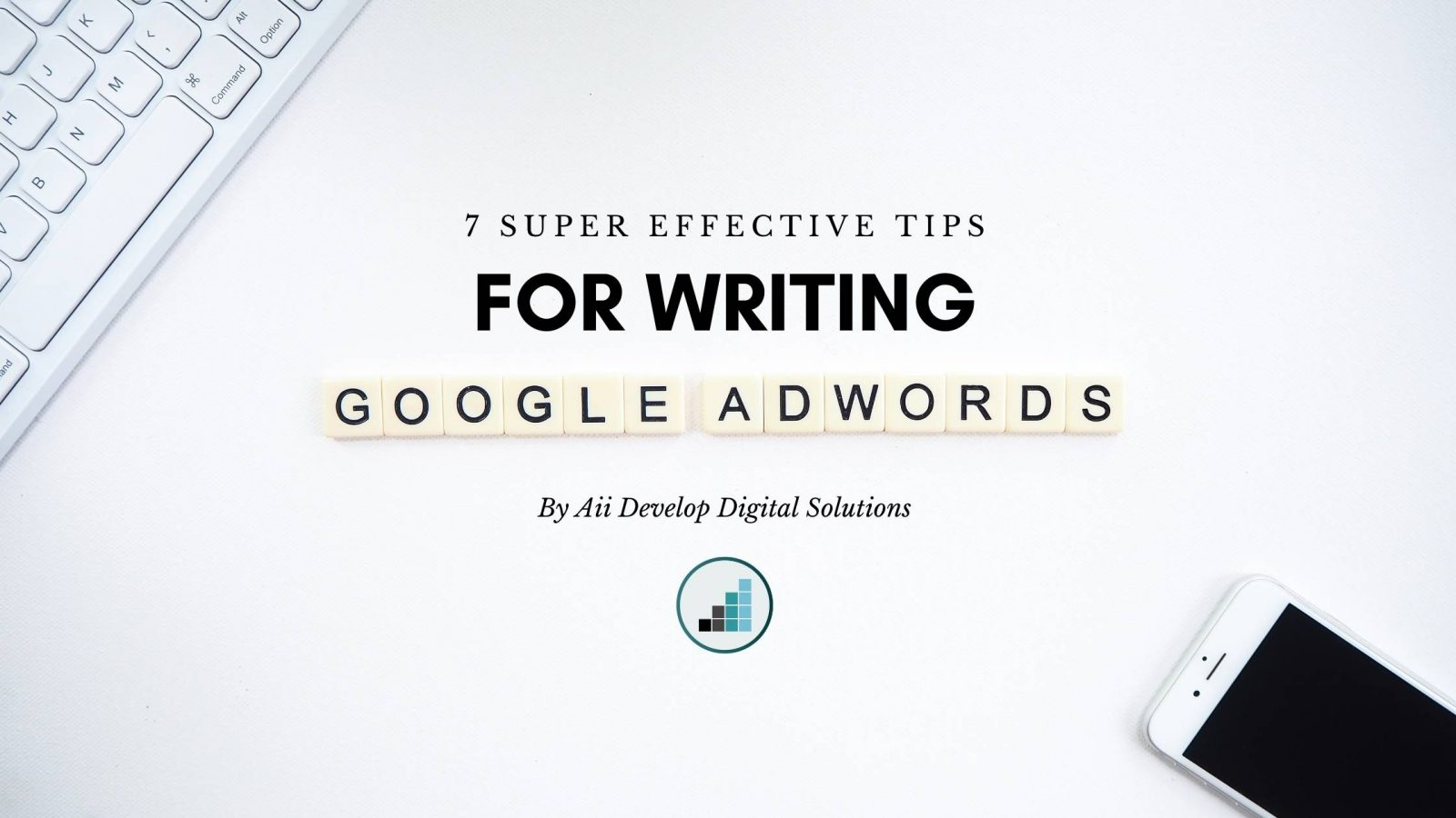 7 Super Effective Tips For Writing Google Ads