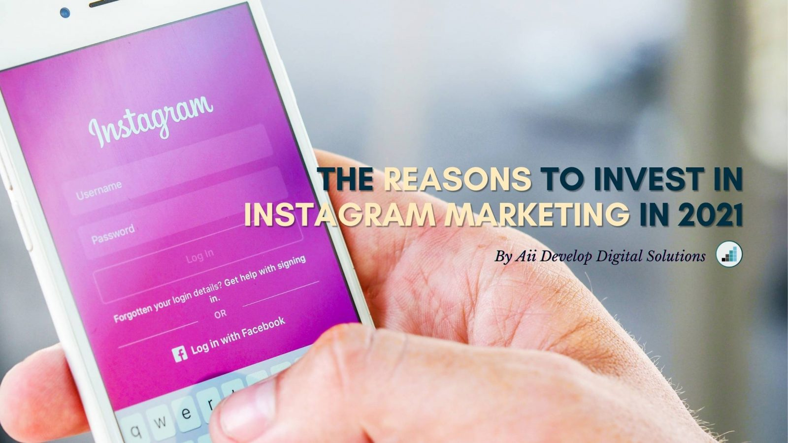Reasons To Invest In Instagram Marketing In 2021