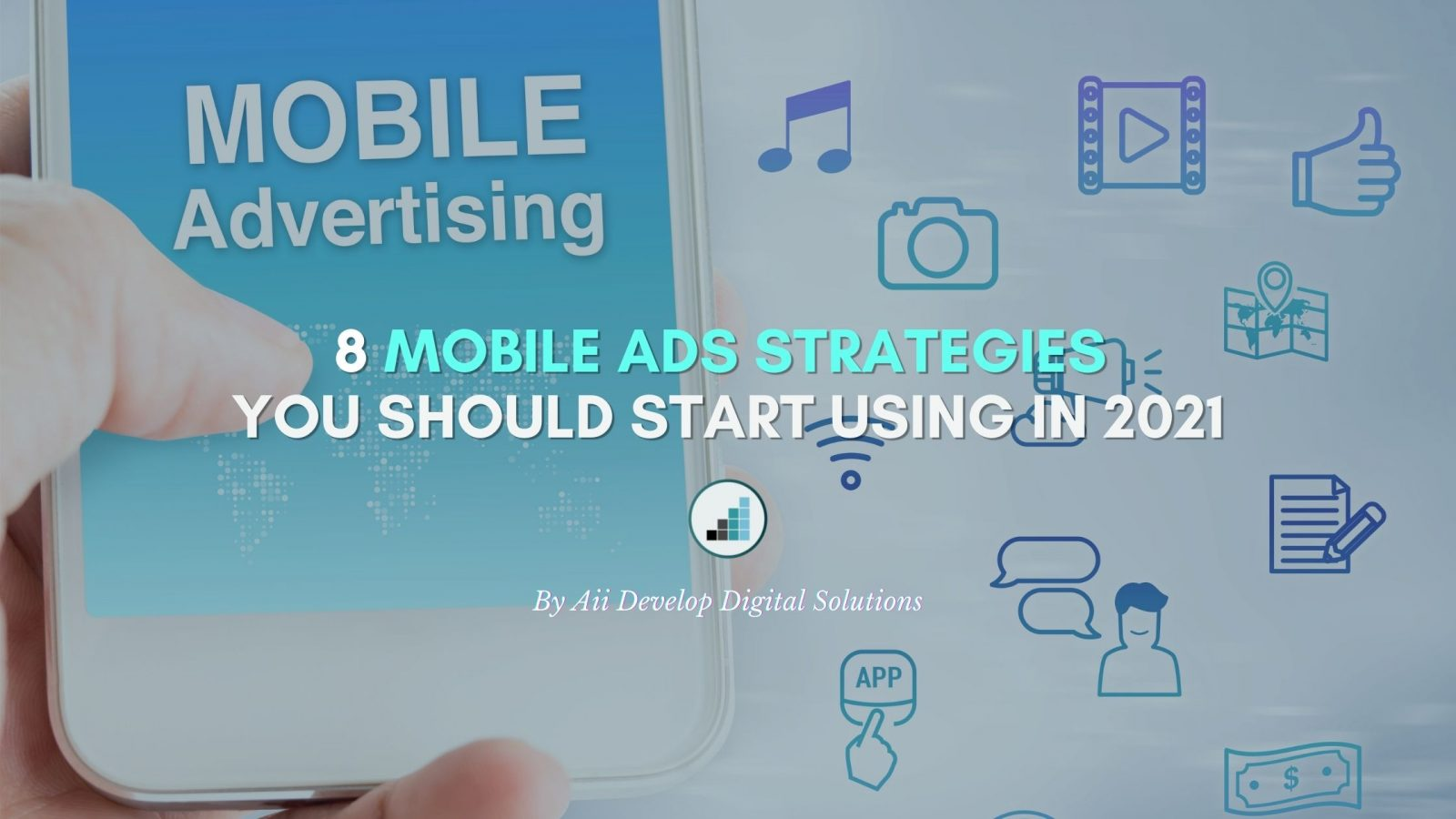 8 Mobile Ads Strategies You Should Start Using In 2021