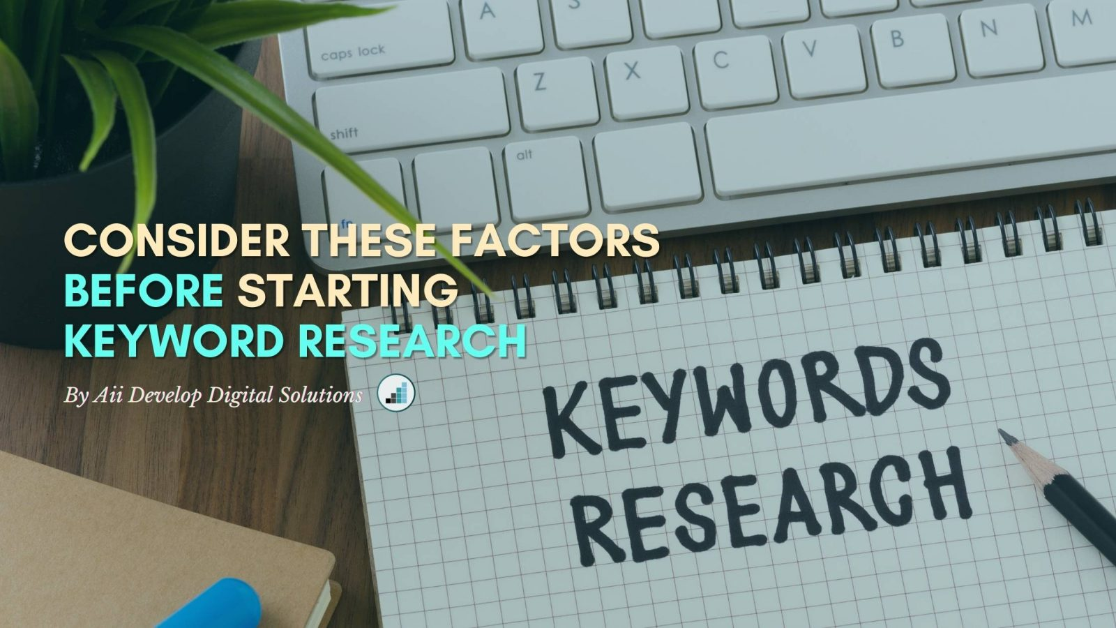 Consider These Factors Before Starting Keyword Research